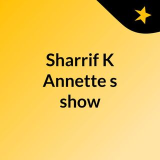 Episode 2 - Sharrif K Annette's show