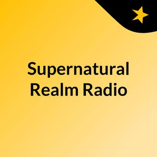 Supernatural Realm Radio w/Special Guest Gregory L. Little