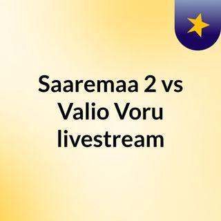 Saaremaa 2 vs Valio Voru livestream