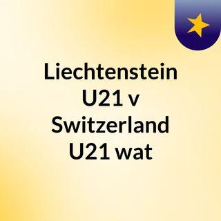Liechtenstein U21 v Switzerland U21 wat