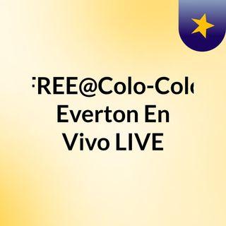 FREE@Colo-Colo Everton En Vivo LIVE