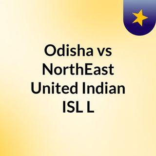 Odisha vs NorthEast United Indian ISL L