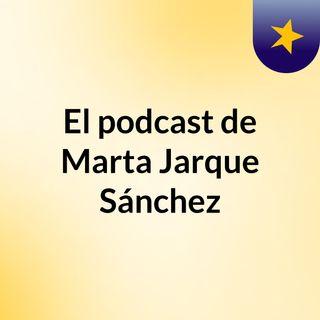 Episodio 2 - El podcast de Marta Jarque Sánchez