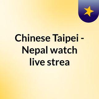 Chinese Taipei - Nepal watch live strea