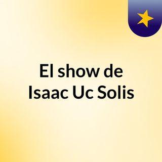 El show de Isaac Uc Solis