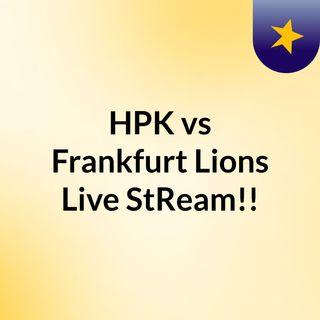 HPK vs Frankfurt Lions Live'StReam!!
