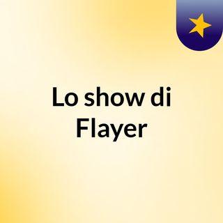 Lo show di Flayer