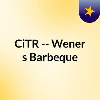 CiTR -- Wener?s Barbeque