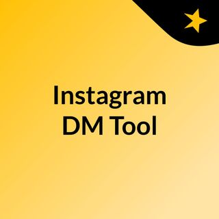 Benefits Of Using Instagram DM Tool For Your