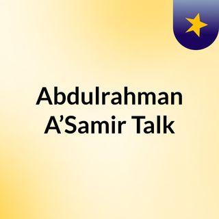 Abdulrahman A'Samir Talk