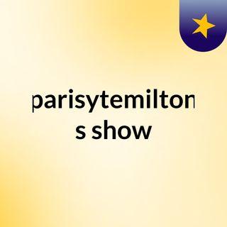 parisytemilton's show