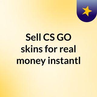 Sell CS:GO skins for real money instantl