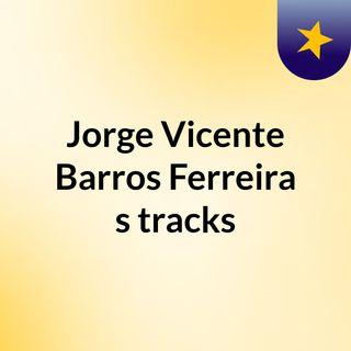 Jorge Vicente Barros Ferreira's tracks