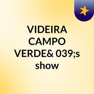 VIDEIRA CAMPO VERDE's show