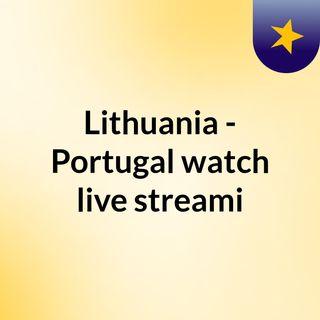 Lithuania - Portugal watch live streami