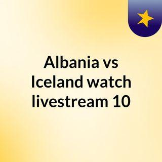 Albania vs Iceland watch livestream  10