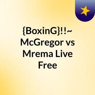 {BoxinG}!!~ McGregor vs Mrema Live Free