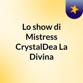 Lo show di Mistress CrystalDea La Divina