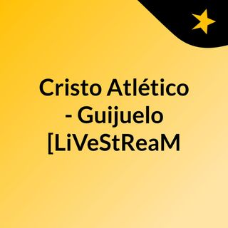 Cristo Atlético - Guijuelo [LiVeStReaM