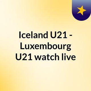 Iceland U21 - Luxembourg U21 watch live