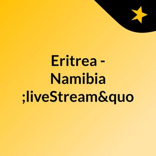 "Eritrea - Namibia ""liveStream""(live)"