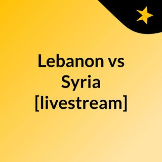 Lebanon vs Syria [livestream]