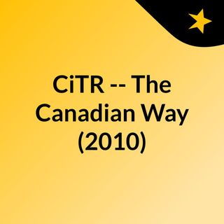 CiTR -- The Canadian Way (2010)