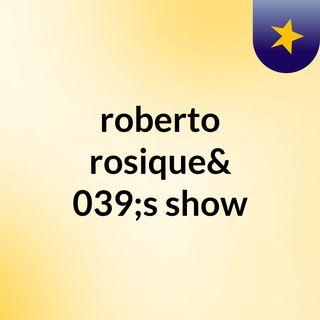 roberto rosique's show