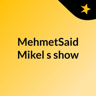 MehmetSaid Mikel's show