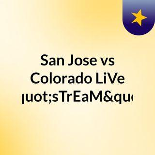 "San Jose vs Colorado LiVe ""sTrEaM"""