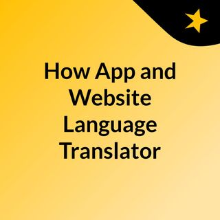 How App and Website Language Translator Can Improve Your Business?