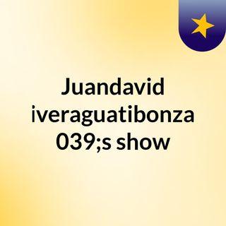 Juandavid Riveraguatibonza's show