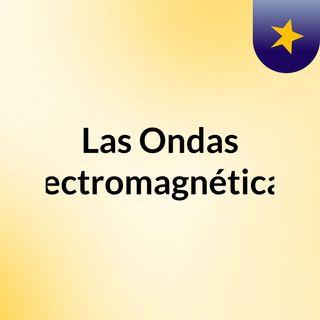 Las Ondas Electromagnéticas.
