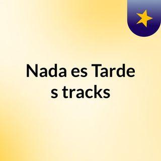 Nada es Tarde's tracks