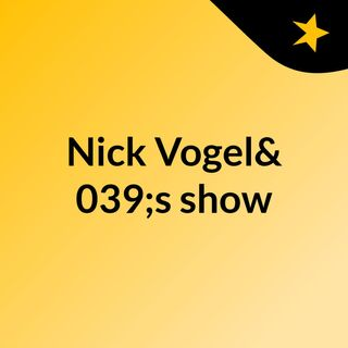 Nick Vogel's show