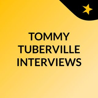 TOMMY TUBERVILLE INTERVIEWS
