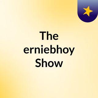 The erniebhoy Show