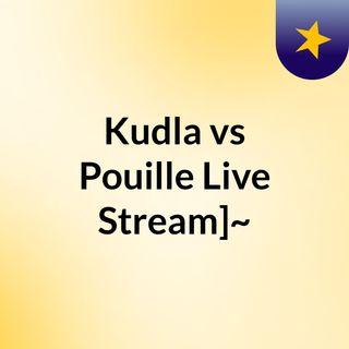 Kudla vs Pouille Live Stream]~