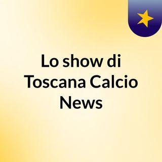 1^ puntata Toscana Calcio News
