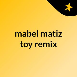 Mabel Matiz Toy (remix)