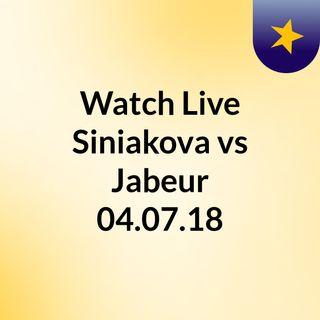 Watch Live Siniakova vs Jabeur 04.07.18
