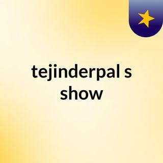 tejinderpal's show