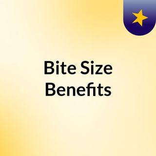 Bite Size Benefits