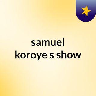 samuel koroye's show