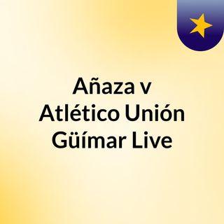 Añaza v Atlético Unión Güímar Live