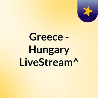Greece - Hungary LiveStream^?