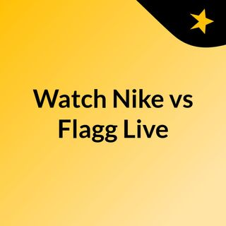 Watch Nike vs Flagg Live