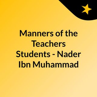 Manners of the Teachers & Students - Nader Ibn Muhammad