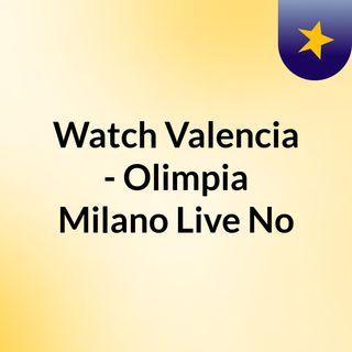 Watch Valencia - Olimpia Milano Live No