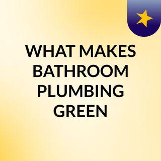Bathroom green plumbing